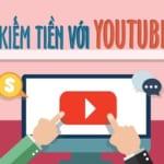 Cách kiếm tiền trên Youtube? Đơn giản lắm, hãy thử ngay!