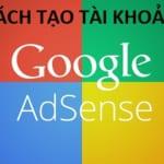 Cách tạo tài khoản AdSense để kiếm tiền trên Youtube và Website